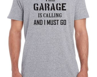 The garage is calling and I must go, mechanic shirt, car shirt, gift for mechanic, gift for husband, boyfriend, birthday, christmas, for him