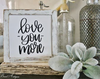 Love You More Sign Wood Framed Chippy White Farmhouse Decor Fixer Upper Decor Salvaged Barn Wood Mini Sign