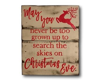 May You Never Be Too Grown Up To Search The Skies on Christmas Eve Sign- Christmas Decoration- Wood Christmas Sign- Christmas Mantel Decor