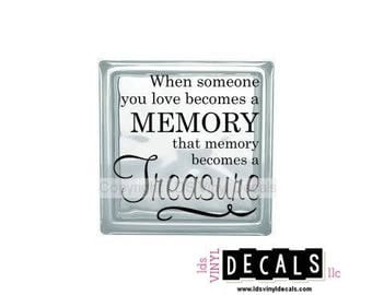 When someone you love becomes a MEMORY that memory becomes a Treasure - Memorial Vinyl Lettering for Glass Blocks