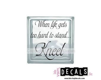 When life gets too hard to stand... Kneel - Vinyl Lettering for Glass Blocks - Craft Decals