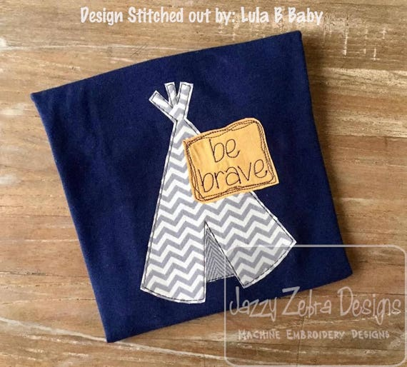 Be brave teepee shabby chic appliqué embroidery design - be brave appliqué design - teepee appliqué design - Native American appliqué design