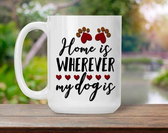 Home is Wherever My Dog Is, Funny Dog Lover Gift, Animal Lover Mug, Coffee Tea Mug for Her or Him, Gift for Birthday Anniversary
