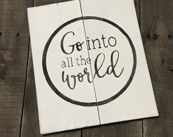 Go into all the world sign, graduation sign, class of 2018, inspirational sign, graduation Decor, graduation gift, reclaimed wood sign