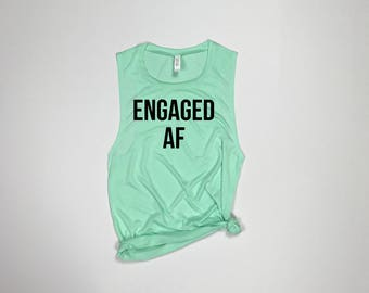 Engaged AF, Fiancee, Fiance, Wifey, Fiancee tank, Fiancee shirt, Fiance tank, Fiance shirt, engaged shirt, Girlfriend to fiancee, wife life