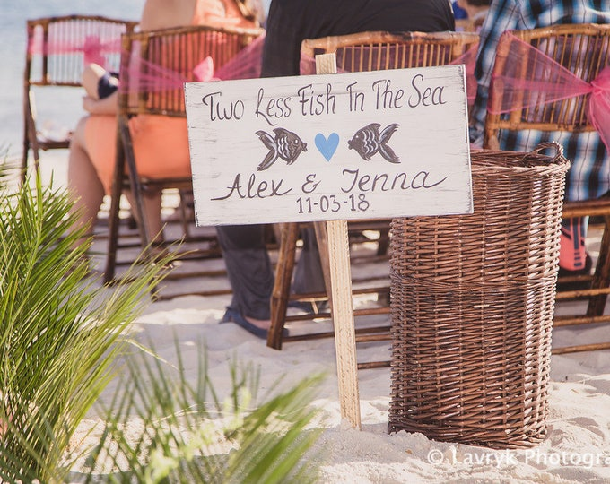 Beach wedding sign/ Two Less Fish In The Sea Wedding Beach Decor/ Gift Idea