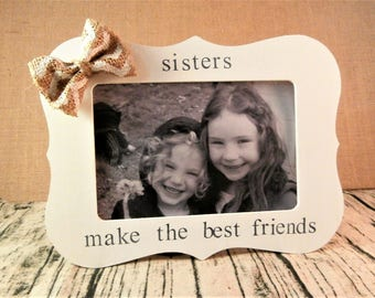 Sister birthday gift for Sisters make the best friends sister frame 4 x 6