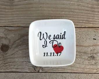 We said I do Jewelry Dish, Ring Dish, Personalized Ring Dish, Customized Jewelry Dish, Jewelry Dish, Engagement gift,  Jewelry Holder, Stora