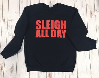 Sleigh All Day Crew Neck Cozy Holiday Sweatshirt Funny Ugly Sweater Christmas Sweater Funny Shirt Ladies Shirt Christmas Top