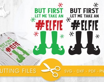 But First let me Take an Elfie   cutting files, svg, dxf, pdf, eps included - cut files for cricut and silhouette - Cutting Files SVG