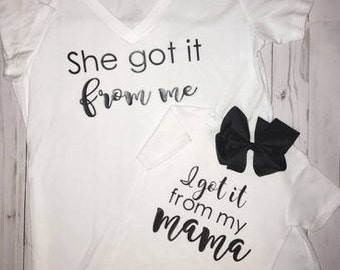 I got it from my mama- She got it from me- Mommy and  Me set // Matching shirts // mom // mother and daughter shirts // gift