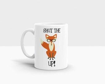 Shut The Fox Up Mug / Fox Mug /Funny Mug / Humor Mug / Personalized Mug / Funny Quote Mug / Fox Glasses