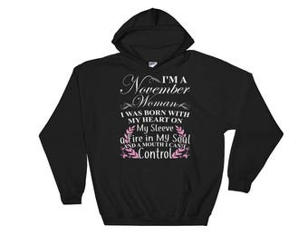 I'm A November Woman I was Born With Heart On My Sleeve Fire In My Soul And A Mouth I Can't Control Statement Hooded Sweatshirt