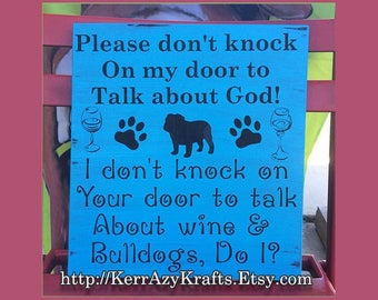 No Soliciting Sign, Please Don't Knock on My Door to Talk About God, I Don't Knock on Your Door to Talk About Bulldogs & Wine