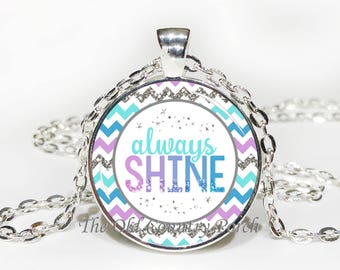 Always Shine-Glass Pendant Necklace/Inspirational/mothers day/bridal gift/Gift for her/girlfriend gift/friend gift/birthday gift