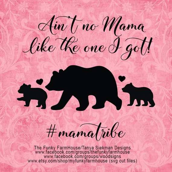 "SVG, & PNG - ""Ain't No Mama Like the One I got - #mamatribe"""