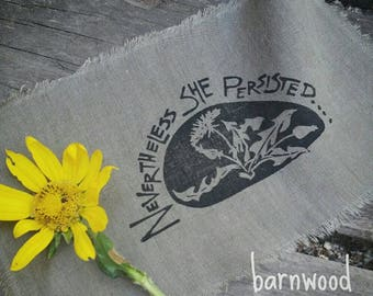 Nevertheless She Persisted Dandelion Patch. Hand carved stamp printed on upcycled linen. Resist, Rise Up, Feminism,  Herblore, Herbology
