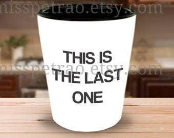 SHOTGLASS This is the last one or Your Own Text, white exterior black interior