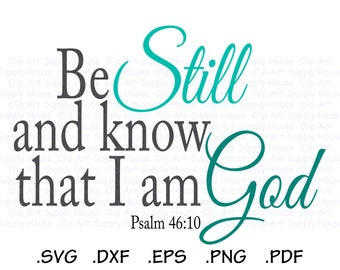 Be Still and know that I am God SVG Art, Psalm SVG Wall Art, DXF File, Vinyl Cutter, Screen Printing, Silhouette Cameo, Cricut Design CA430