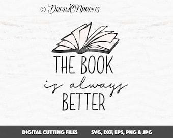 The Book is Always Better SVG, Books Cut File Books SVG, Book Nerd Printable svg eps dxf png Book Lover, T Shirt Design, Bibliophile SVDP617