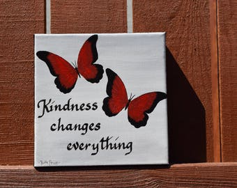 Kindness changes Everything with Blue Butterflies handpainted on 6x6 Canvas