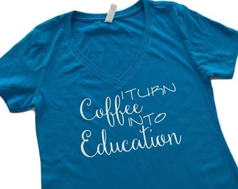 I turn coffee into education v neck shirt