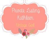Private Listing for  Kathleen - Vintage Girl