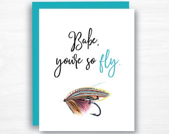 You're so Fly Card - Babe Card -  Husband Birthday Card - Fly Fishing Card -  Boyfriend Card  - Valentines Day Card- Valentine's Card