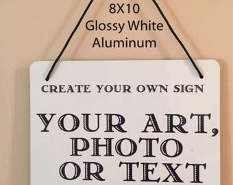 Create your own FULL COLOR Personalized Sign  Your Color photo, text, logo, artwork