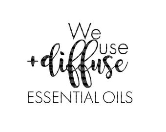 We Use Diffuse Essential Oils SVG Files Printable Clipart SVG Files for Cricut Design Space and Silhouette Studio Commercial Use Okay