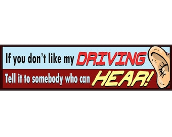 If you don't like my driving tell it to somebody who can HEAR! Bumper Stickers for Seniors. A great gift idea for your favorite senior.