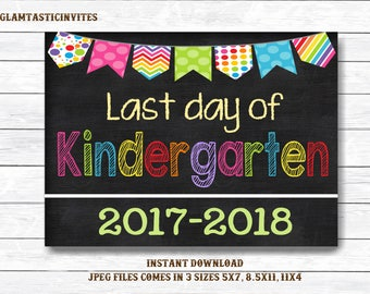 Last Day of School Sign, Last day of Kindergarten Sign, 2017 -2018 Chalkboard Sign, INSTANT Download, Printable, Photo Prop, Last Day Sign