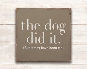 Funny Dog Sign; Funny Pet Gift; Dog Wood Sign; Dog Mom; Dog Dad; Dog Decor; Dog Life; The Dog Did It