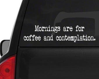 Mornings are for Coffee and Contemplation • car window decal • fast shipping • 4 5 6 7 8 9 10
