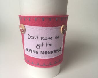 Don't Make Me Get the Flying Monkeys Coffee Cozy