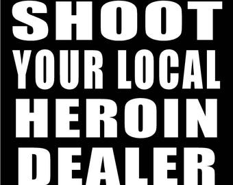 Vinyl Decal Shoot Your Local Heroin Dealer truck country bumper sticker car truck laptop