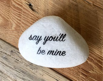 Say you'll be mine. Quote pebble. Painted pebble. Engagement present. Paperweight.