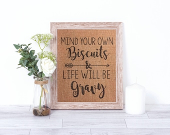 Mind Your Own Biscuits And Life Will Be Gravy Burlap Print - Burlap Print - Burlap Wall Decor