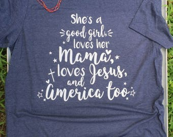 She's a Good Girl Loves Her Mama, Jesus America too, Southern Shirts, Country Music Shirt, Country Shirts, Tom Petty Shirt, Song Lyric Shirt