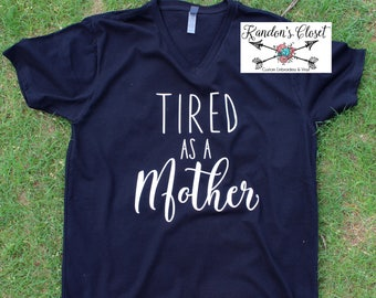 Tired As A Mother Shirt.