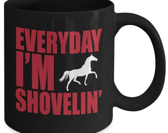 Every Day I'm Shovelin tea mug,coffee mug,drinking mug,horse lovers gifts,horse riders gift,horse lover presents,gifts for a horse lover