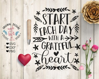 Gratitude svg, Grateful SVG File, Start Each Day with a Grateful Heart Cut File and Printable in SVG DXF png, Grateful Printable, gratitude