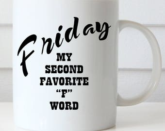 Funny Coffee Mug, Friday My Second Favorite F Word Mug, Office Coffee Mug, Friday Mug