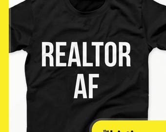 Realtor AF T-Shirt - Realtor Shirt - Real Estate Shirt - Realtor Shirts - Realtor Gift - Gifts for Realtor