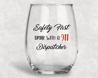 Safety First Drink with 911 Dispatcher Wine Glass, Stemless Wine Glass, 911 Dispatcher Gifts, Dispatcher, Police Dispatcher, Police Gifts