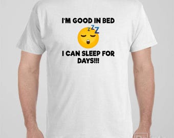 Funny T-shirt I Am Good In Bed, I Can Sleep For Days