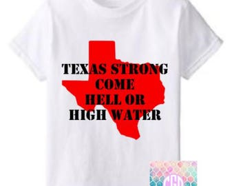Texas Strong Come Hell or High Water T-Shirt, Texas, Hurricane Harvey