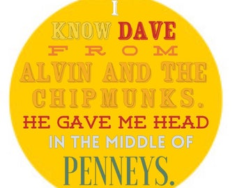 """I Know Dave From Alvin And The Chipmunks. He Gave Me Head In The Middle Of Penneys"""" - STICKER (pck of 3)"""