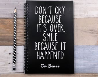 Writing journal, spiral notebook, sketchbook, bullet journal black, blank lined grid - Don't cry because it's over smile because it happened