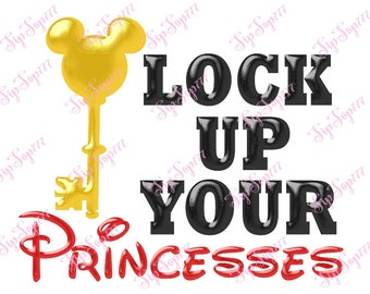 Lock up your princesses. Disney Vacation. Printable for shirts. Digital file PNG, JPG. Iron on Transfer. Instant Download. 16